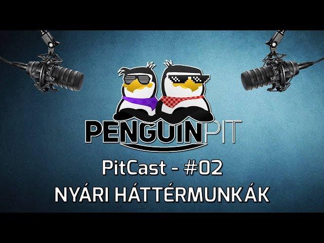 PitCast - #02 - Nyári háttérmunkák