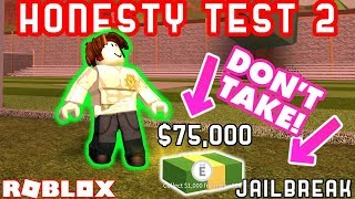 DON'T PICK UP THE MONEY!! - Roblox Jailbreak Honesty Test (PART 2)