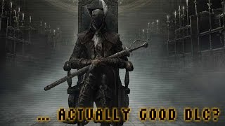Bloodborne: The Old Hunters & Actually Good DLC (Video Game Video Review)