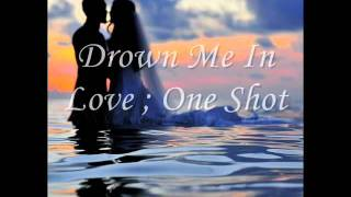 Drown Me In Love ; Nemi One Shot