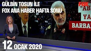 12 Ocak 2020 Gülbin Tosun ile FOX Ana Haber Hafta Sonu