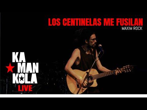 Los Centinelas Me Fusilan - Kamankola Live at Maxim Rock