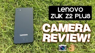 Lenovo ZUK Z2 PLUS Camera Review!