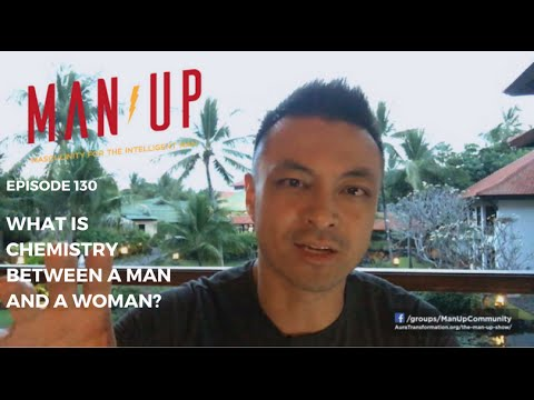 What Is Chemistry Between A Man And A Woman? - The Man Up Show, Episode 130