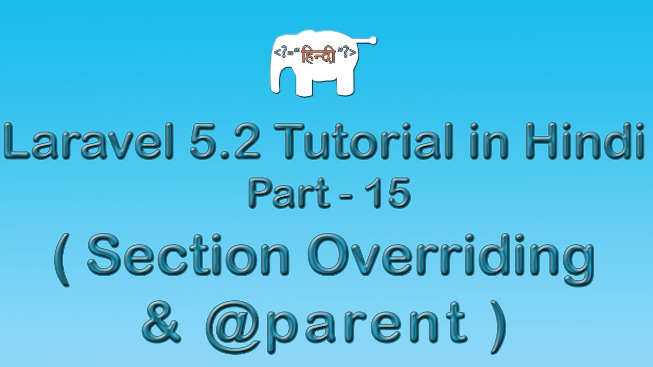 Laravel 5 Tutorial for Beginners in Hindi ( Section Overriding & @parent ) | Part-15