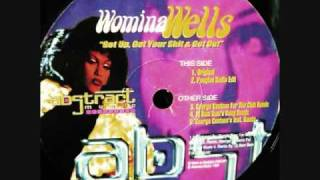 "WOMINA WELLS ""GET UP GET YOUR SHIT AND GET OUT"""