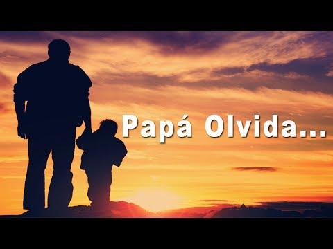 Papá olvida... (Reflexión)