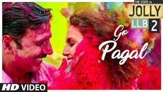 Jolly LLB 2 - GO PAGAL  - Akshay Kumar - Subhash Kapoor - Huma Qureshi - Video Song  2017 HD