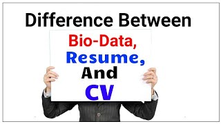 Difference Between Bio-data,Resume And CV?