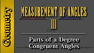 Geometry: Measurement of Angles (Level 3 of 9)   Parts of a Degree, Congruent Angles