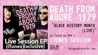 Deathe From Above 1979 - Black History Month (iTunes Session - Live)