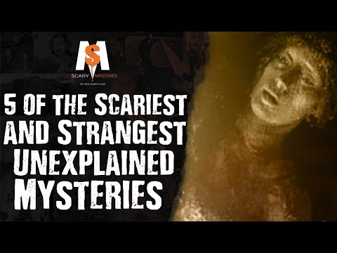 5 SCARIEST and STRANGEST Unexplained Mysteries