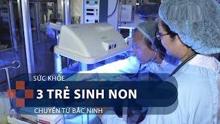 Sức khỏe 3 trẻ sinh non chuyển từ Bắc Ninh   VTC1