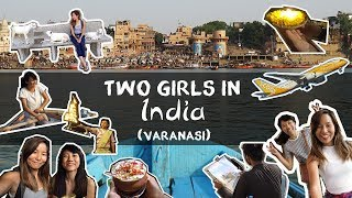 Two Girls in India — Ep. 2 Varanasi | The Travel Intern