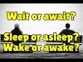Wait Or Await Sleep Or Asleep Wake Or Awake mp3