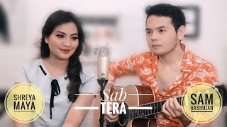 SHREYA MAYA feat SAM HASIBUAN cover | SAB TERA - Shraddha Kapoor | Armaan Malik