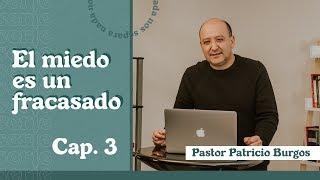 EL MIEDO ES UN FRACASADO CAPITULO 3   Patricio Burgos   AR Ministries
