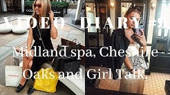 Weekly Vlog #9 | Midland spa, Cheshire Oaks & Girl Talk