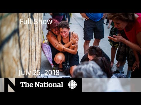 The National for Wednesday July 25, 2018 — Toronto Shooter, Pipelines, Climate Change