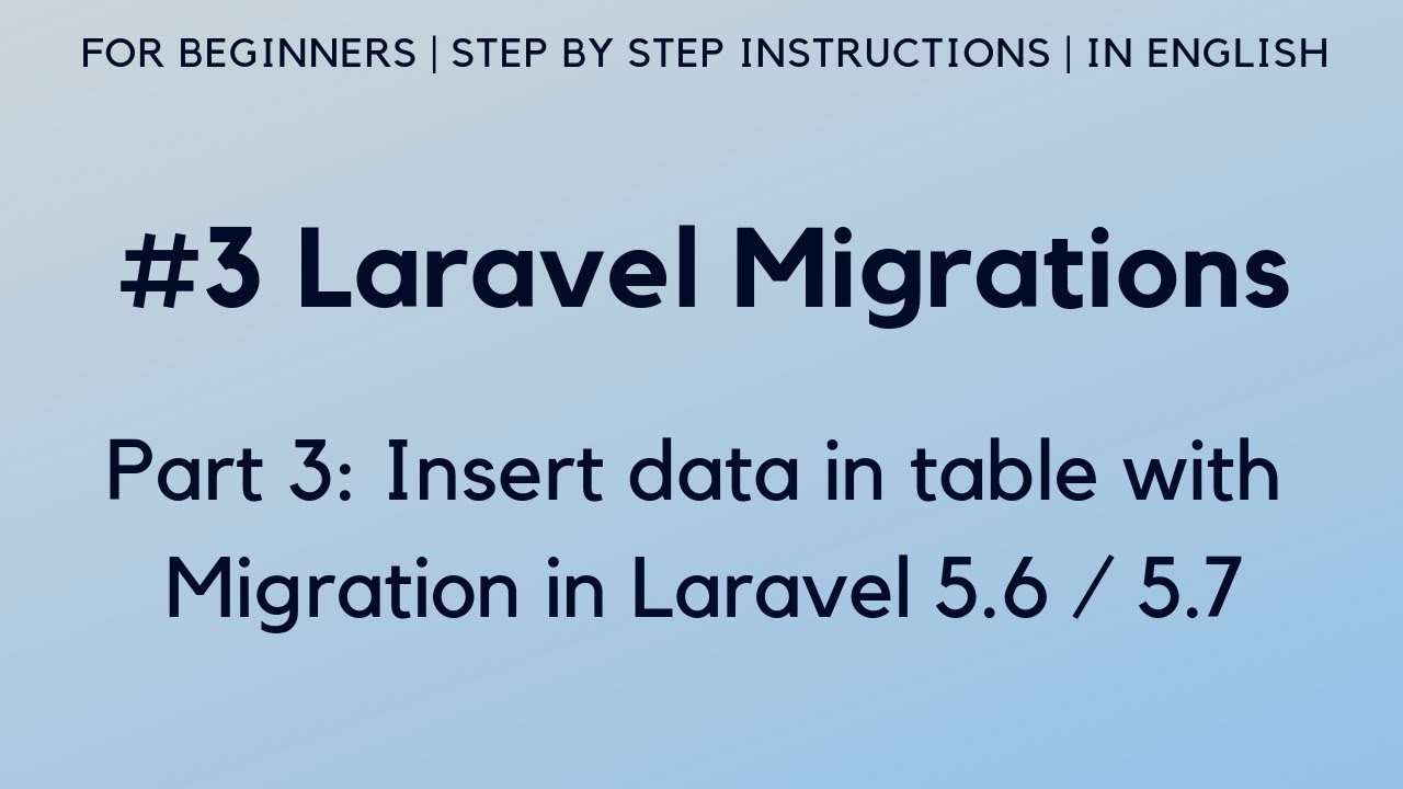 Part 3: Insert data in table with Migration - Laravel 5 6 Migrations