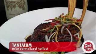 Tantalum - Miso Carmelized Halibut