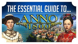 The Essential Guide to Anno 1800 - Anno 1800 Beginner Guide