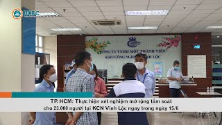 Xét nghiệm mở rộng tầm soát cho 23.000 người tại KCN Vĩnh Lộc ngay trong ngày 15/6