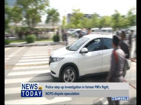 Police step up investigation in former PM's flight, NCPO dispels speculation