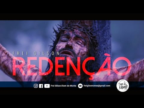 Frei Gilson/Paixão de Cristo - Redenção