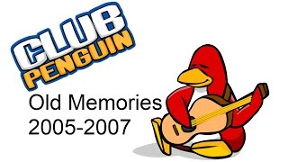 Club Penguin old memories 2005-2007