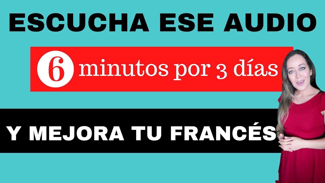 ESCUCHA ESE AUDIO por 6 minutos al día: mejorarás tu francés sin esfuerzo