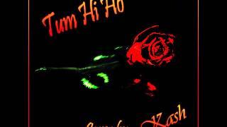 Tum hi ho - Rock Ballad Version - Aashiqui 2 - Arijit Singh - Kash