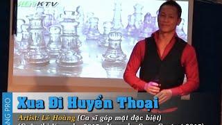 Xua Đi Huyền Thoại - Lê Hoàng - Live Show (j.DANG Productions)