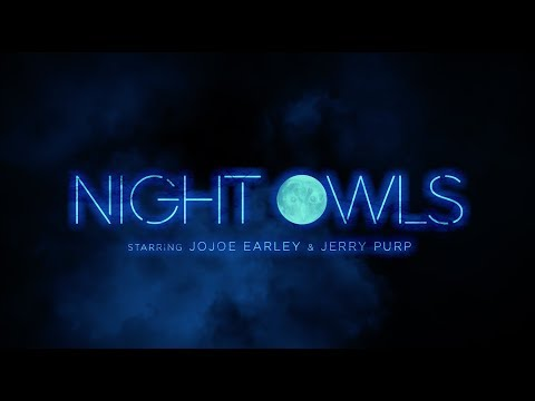 Night Owls | Episode 1 of 4 | JoJoe & Jerry Purp