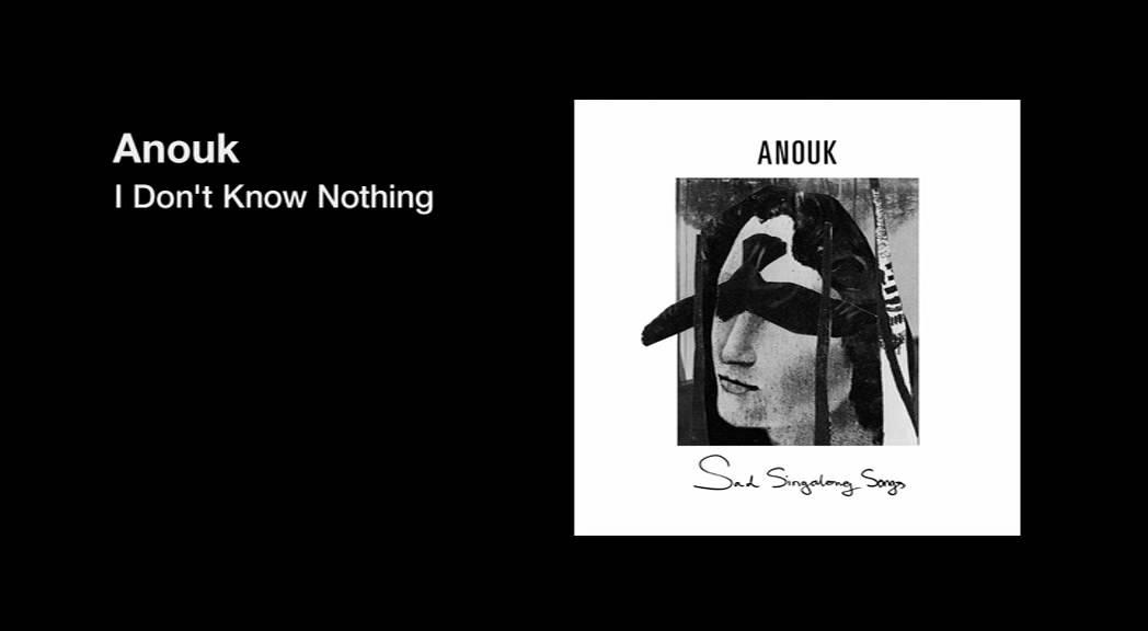 Lyric brand new you won t know lyrics : Anouk - I Don't Know Nothing - YouTube