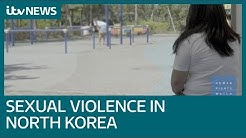 Sexual violence in North Korea 'just part of normal life' | ITV News