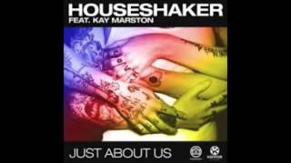 Houseshaker Feat Kay Marston - Just About Us ( Radio Edit)