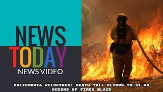 California wildfires: Death toll climbs to 31 as dozens of fires blaze