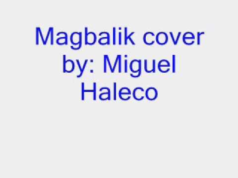 Magbalik by Miguel Haleco