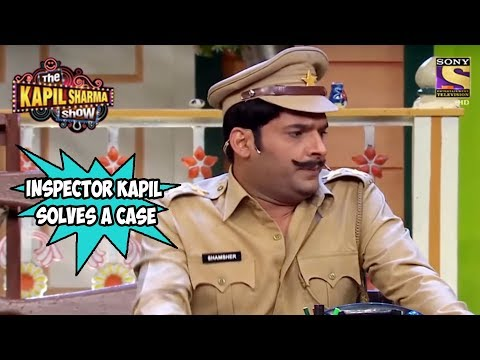 Inspector Kapil Solves A Case - The Kapil Sharma Show