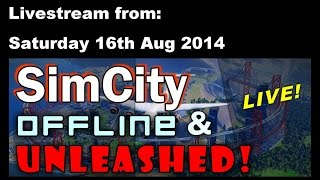 SimCity OAU Livestream Sat 16 Aug 2014 - Part 2 of 4 - OMG-Megacow