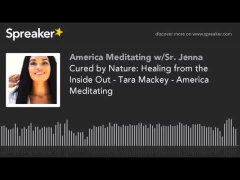 Cured by Nature: Healing from the Inside Out - Tara Mackey - America Meditating