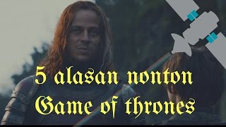 Video 5 Alasan Kuat nonton Game of Thrones (INDONESIA) download MP3, 3GP, MP4, WEBM, AVI, FLV Juni 2018