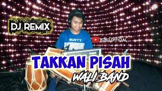 Download DJ TAKKAN PISAH - WALI BAND || REMIX KOPLO JAIPONG