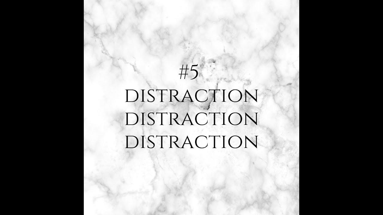 Day 5   Distraction, distraction, distraction