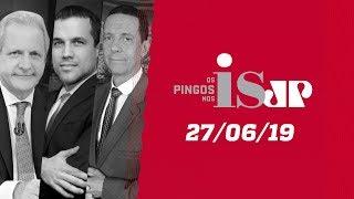 Os Pingos Nos Is - 27/06/19 - A conta do PT nos EUA / Abuso de autoridade / Laranjas do PSL