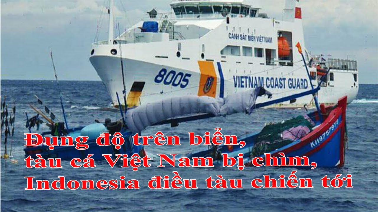 Đụng độ trên biển đông, tàu cá Việt Nam bị chìm, Indonesia điều tàu chiến tới