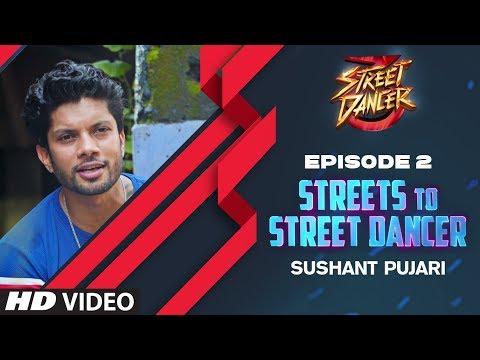 Streets To Street Dancer: Sushant Pujari   Episode 2   Varun Dhawan, Shraddha Kapoor, Remo D'souza