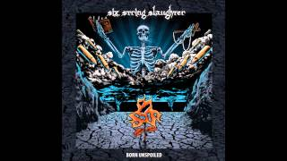 Six String Slaughter - Born Unspoiled (Six String Slaughter - Born Unspoiled)