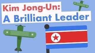 Kim Jong-Un: A Brilliant Leader
